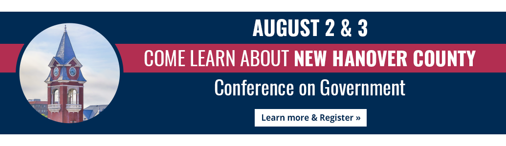 August 2 & 3 - Come Learn about New Hanover County - Conference on Government - Click to learn more and register.